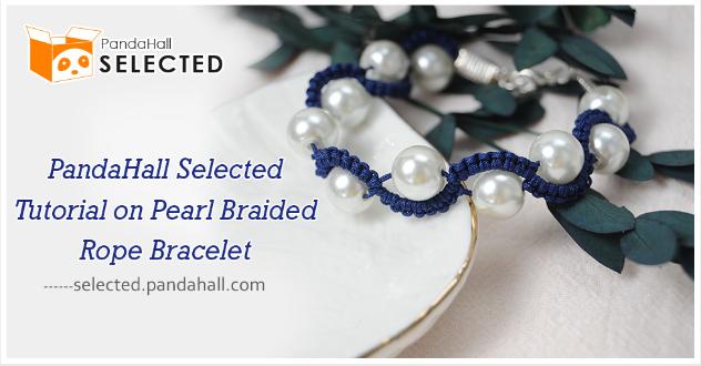 PandaHall Selected Tutorial on Pearl Braided Rope Bracelet