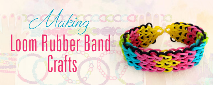 making loom rubber band crafts