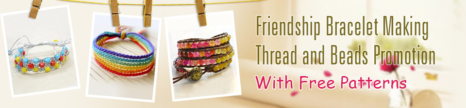 Friendship Bracelet Making Thread and Beads Promotion with Free Patterns